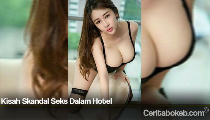 Kisah Skandal Seks Dalam Hotel