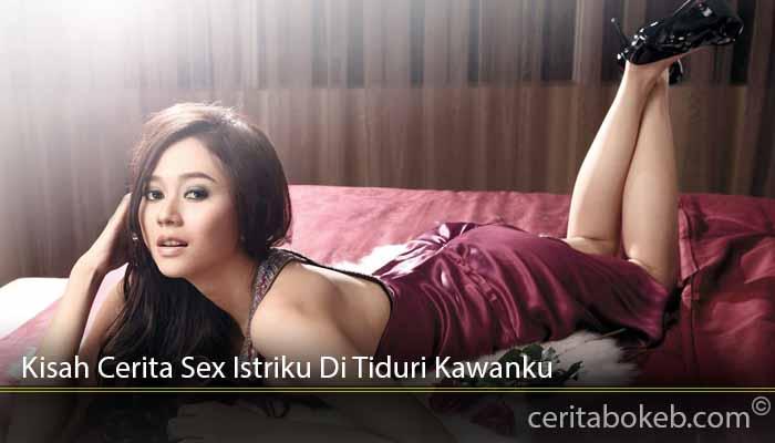 Kisah-Cerita-Sex-Istriku-Di-Tiduri-Kawanku