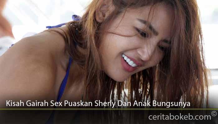 Kisah-Gairah-Sex-Puaskan-Sherly-Dan-Anak-Bungsunya