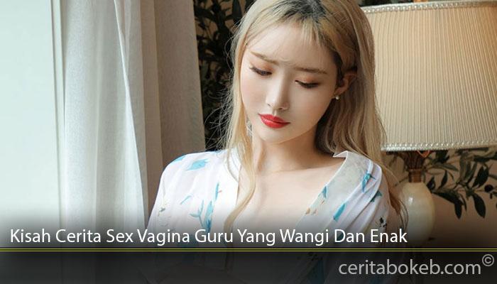 Kisah-Cerita-Sex-Vagina-Guru-Yang-Wangi-Dan-Enak
