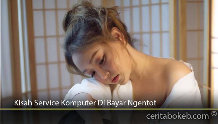 Kisah-Service-Komputer-Di-Bayar-Ngentot