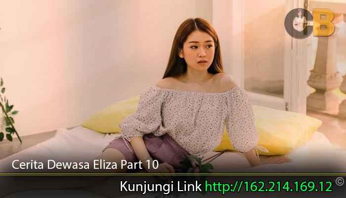 Cerita-Dewasa-Eliza-Part-10.
