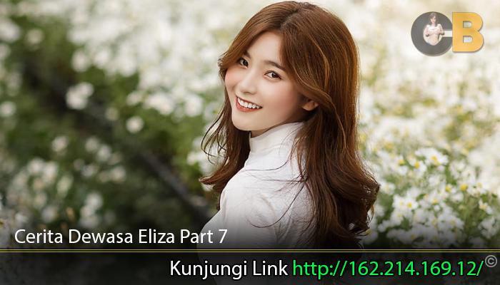 Cerita-Dewasa-Eliza-Part-7