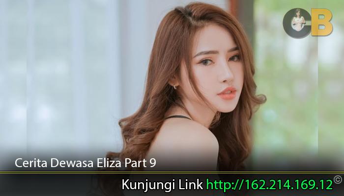 Cerita-Dewasa-Eliza-Part-9