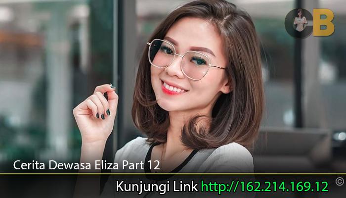 Cerita-Dewasa-Eliza-Part-12.
