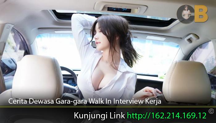 Cerita-Dewasa-Gara-gara-Walk-In-Interview-Kerja