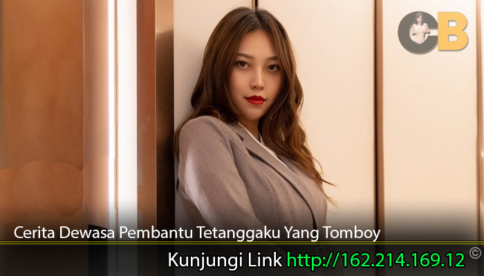 Cerita-Dewasa-Pembantu-Tetanggaku-Yang-Tomboy